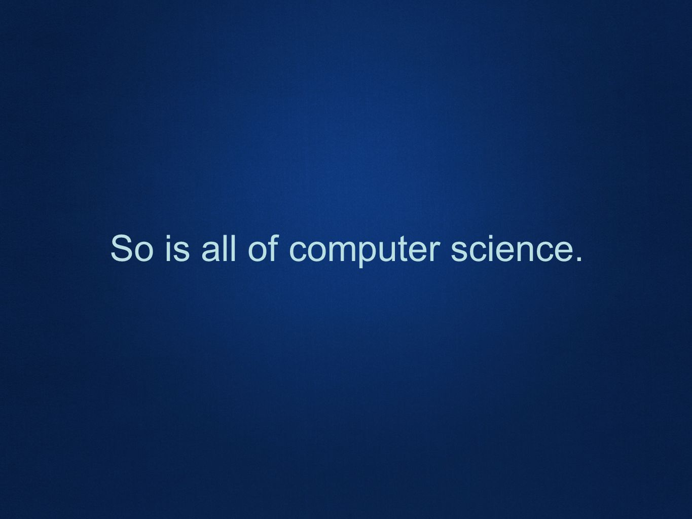 So is all of computer science.