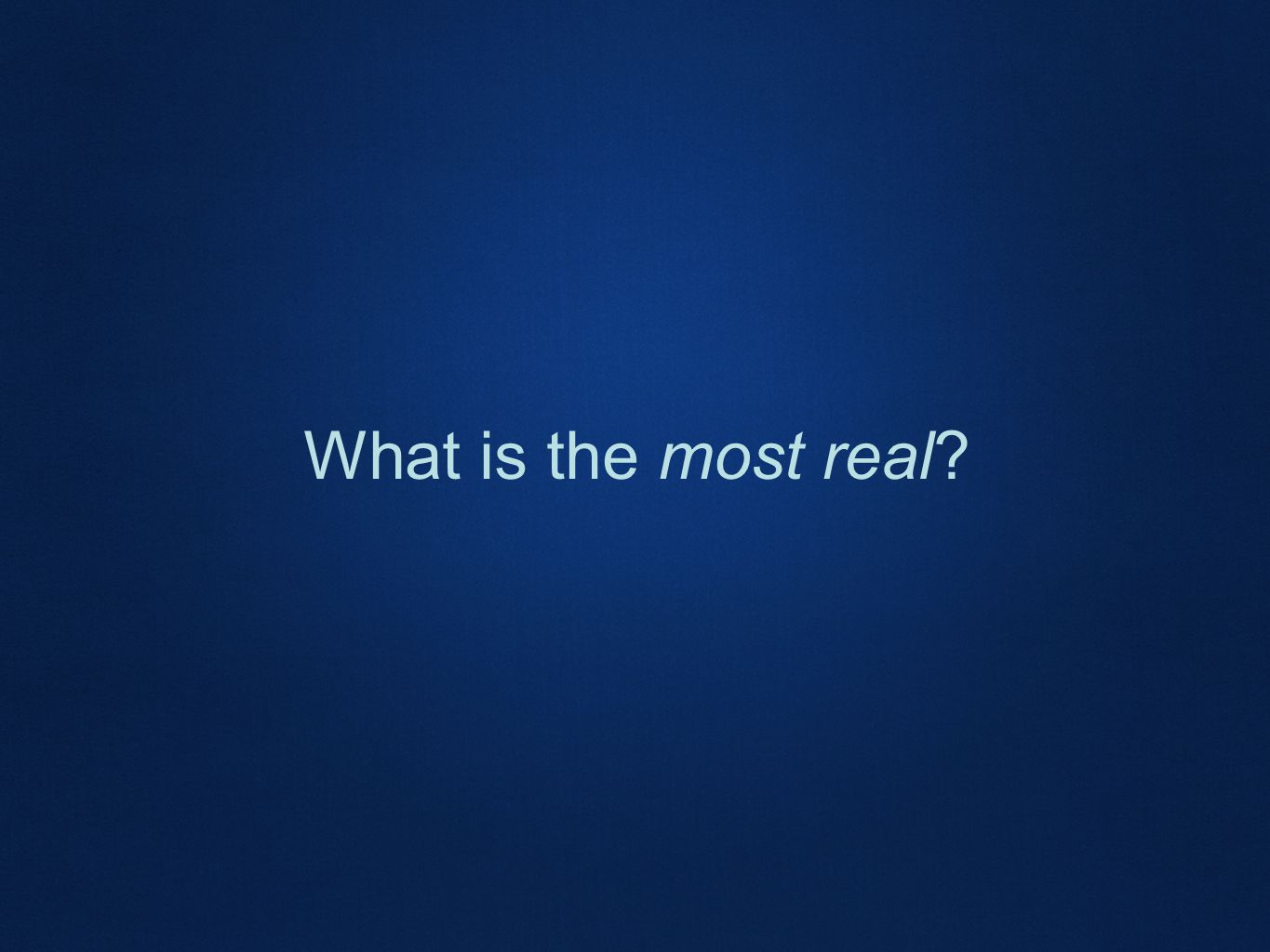 What is the most real