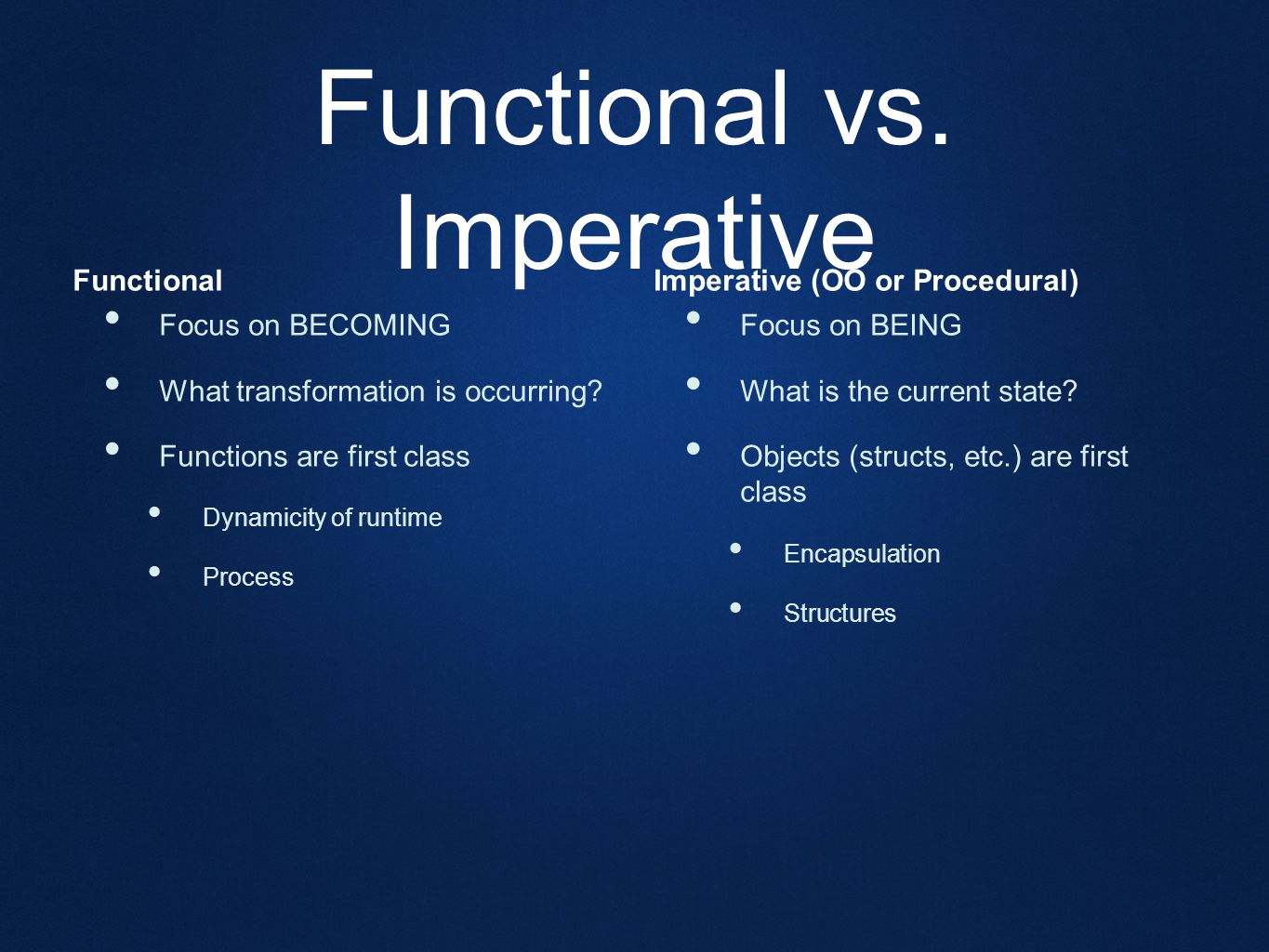 Functional vs. Imperative Functional Focus on BECOMING What transformation is occurring.