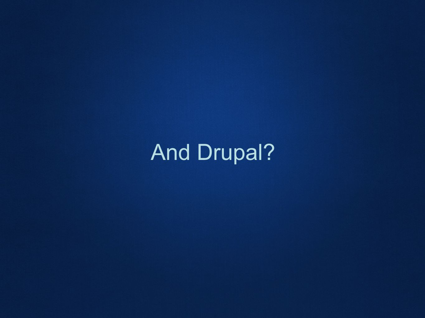 And Drupal
