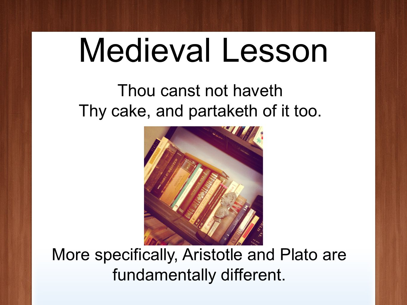 Medieval Lesson Thou canst not haveth Thy cake, and partaketh of it too.