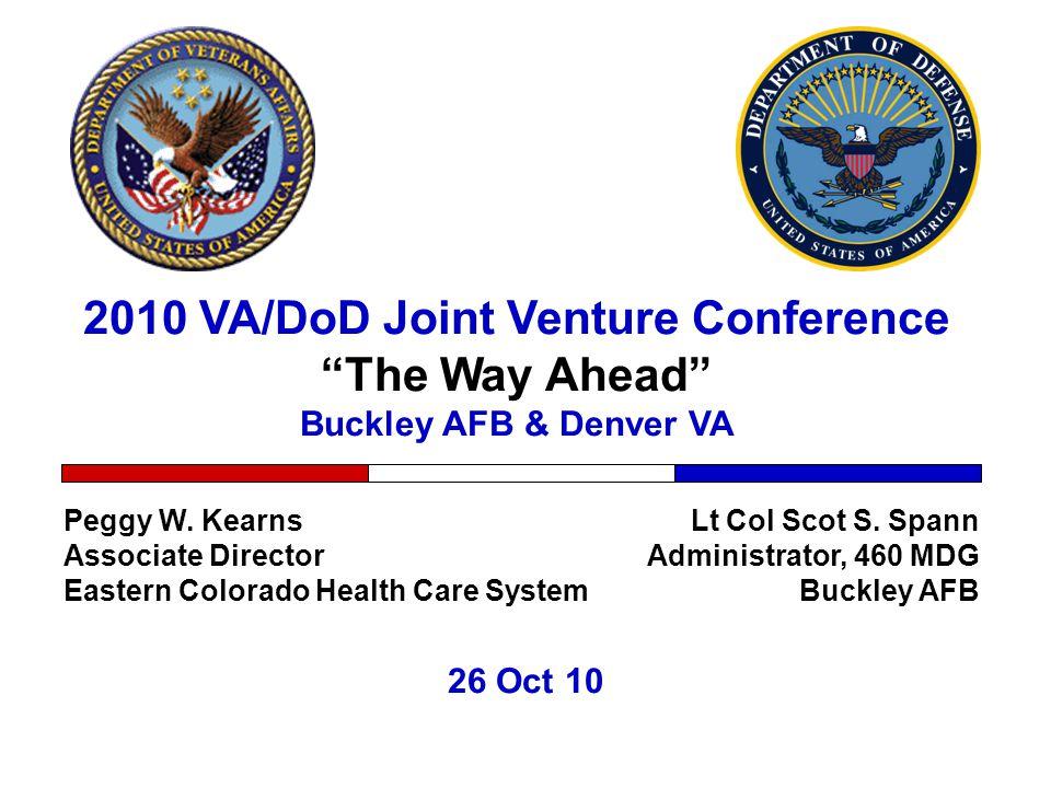 2010 VA/DoD Joint Venture Conference The Way Ahead Buckley AFB & Denver VA 26 Oct 10 Lt Col Scot S.