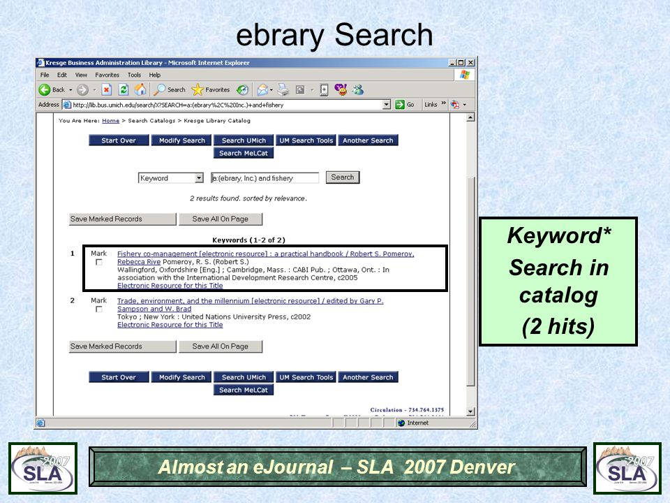 Almost an eJournal – SLA 2007 Denver ebrary Search Keyword* Search in catalog (2 hits)