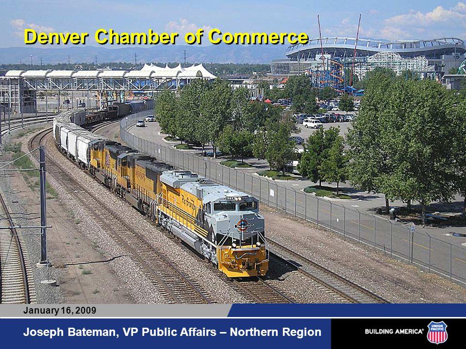 Denver Chamber of Commerce Joseph Bateman, VP Public Affairs – Northern Region January 16, 2009