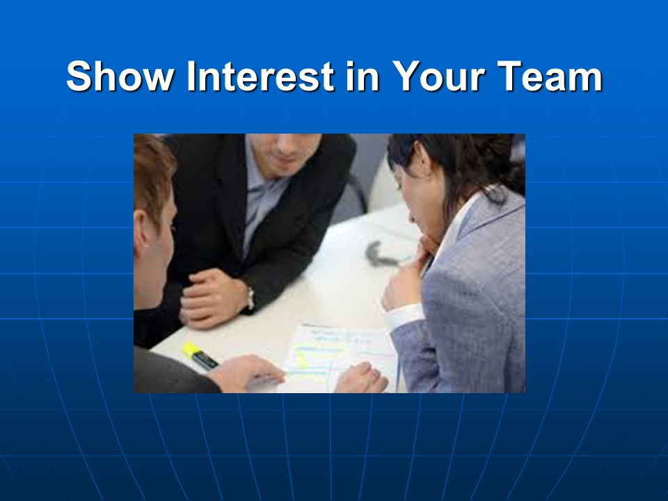 Show Interest in Your Team