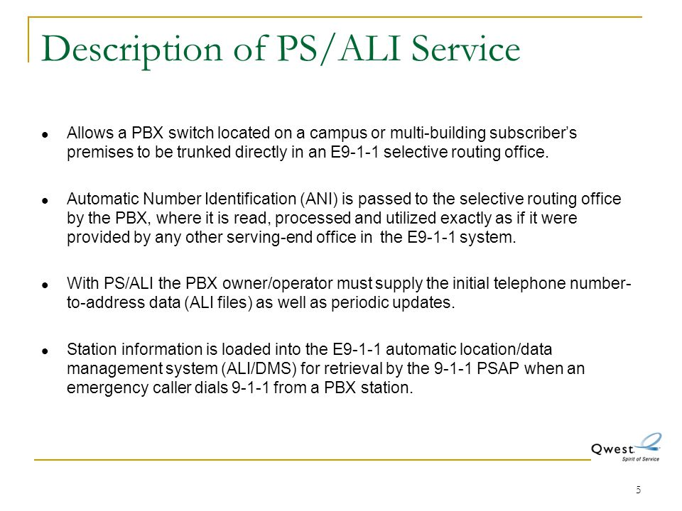 5 Description of PS/ALI Service Allows a PBX switch located on a campus or multi-building subscriber's premises to be trunked directly in an E9-1-1 se