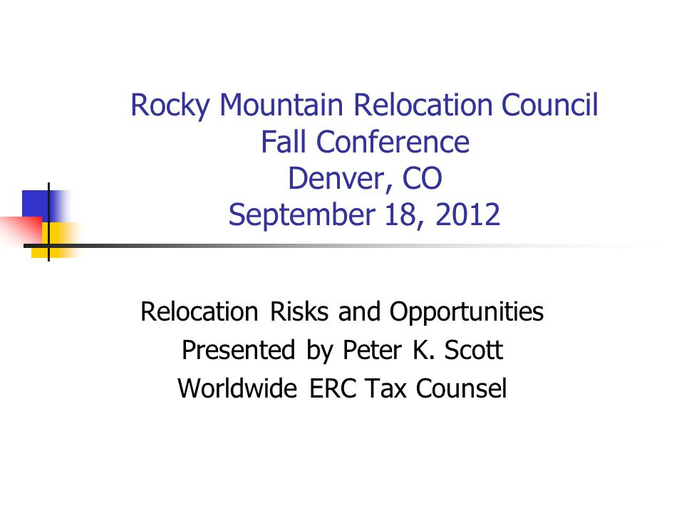 Rocky Mountain Relocation Council Fall Conference Denver, CO September 18, 2012 Relocation Risks and Opportunities Presented by Peter K.