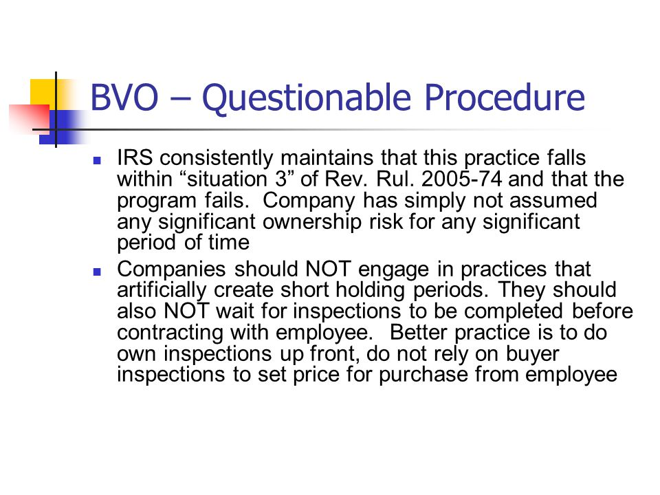 BVO – Questionable Procedure IRS consistently maintains that this practice falls within situation 3 of Rev.