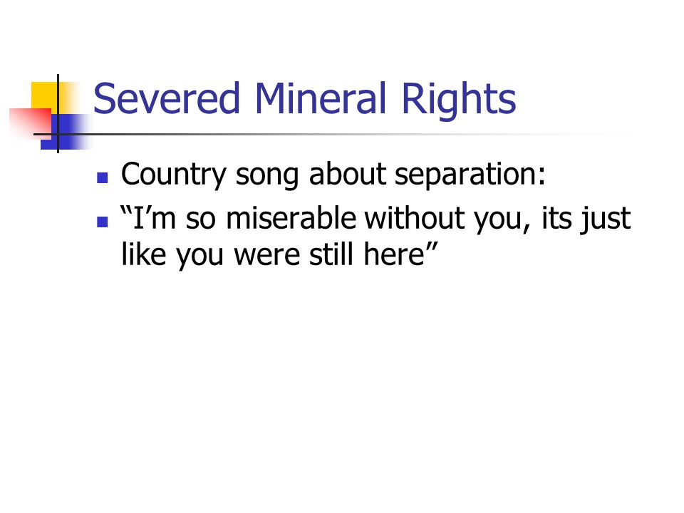Severed Mineral Rights Country song about separation: I'm so miserable without you, its just like you were still here