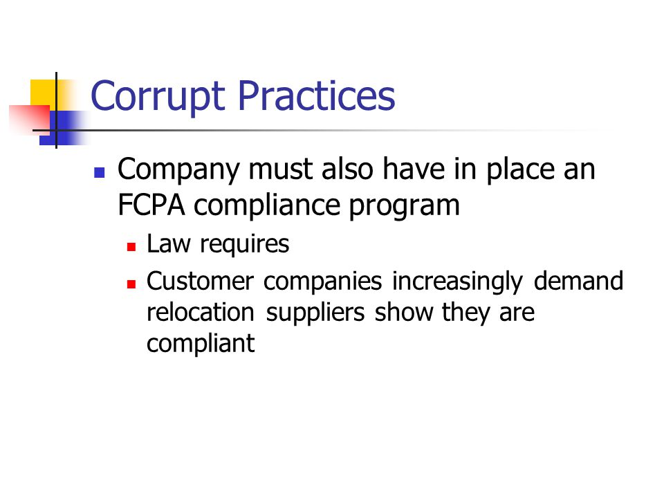 Corrupt Practices Company must also have in place an FCPA compliance program Law requires Customer companies increasingly demand relocation suppliers show they are compliant