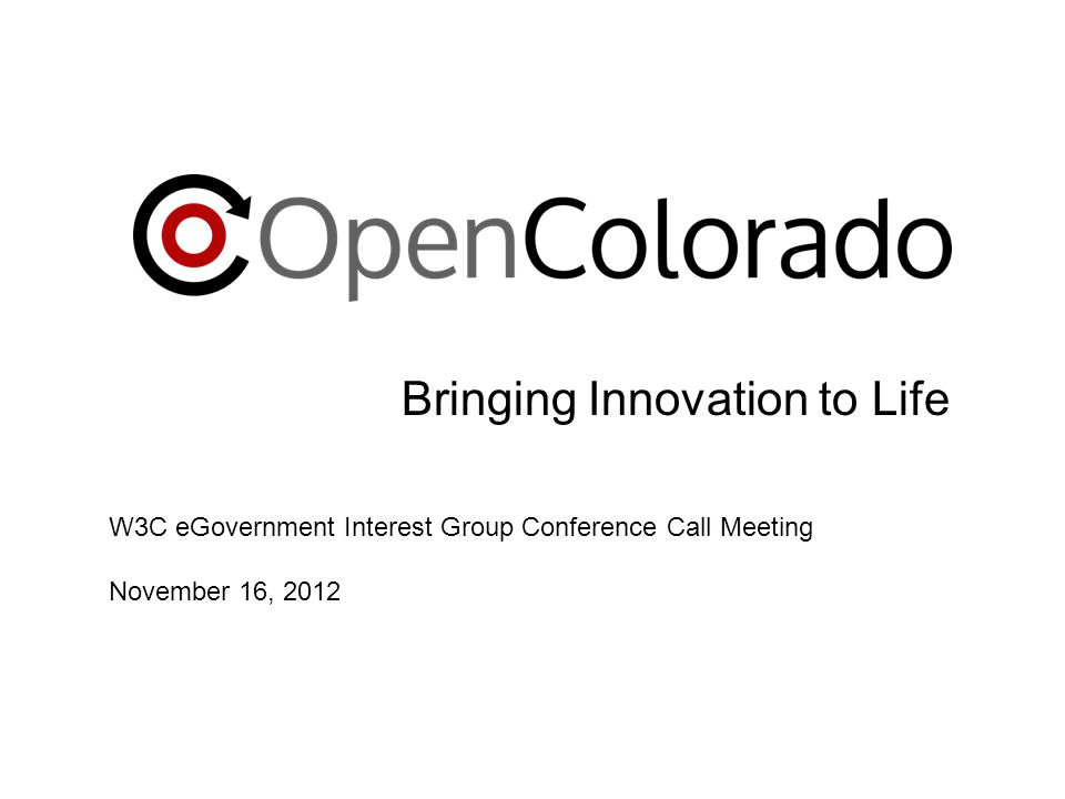 Bringing Innovation to Life W3C eGovernment Interest Group Conference Call Meeting November 16, 2012