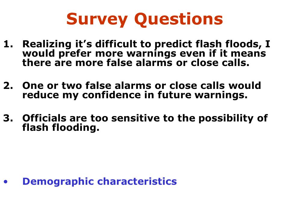 Survey Questions 1.Realizing it's difficult to predict flash floods, I would prefer more warnings even if it means there are more false alarms or clos