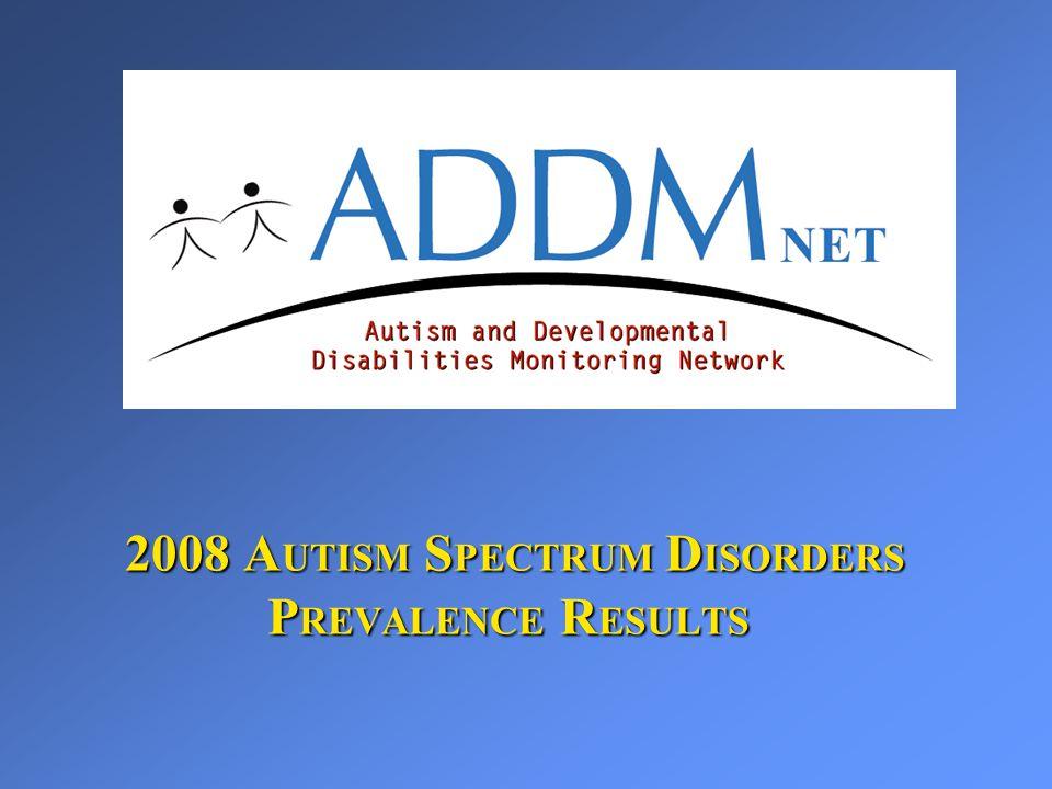 2008 A UTISM S PECTRUM D ISORDERS P REVALENCE R ESULTS 2008 A UTISM S PECTRUM D ISORDERS P REVALENCE R ESULTS