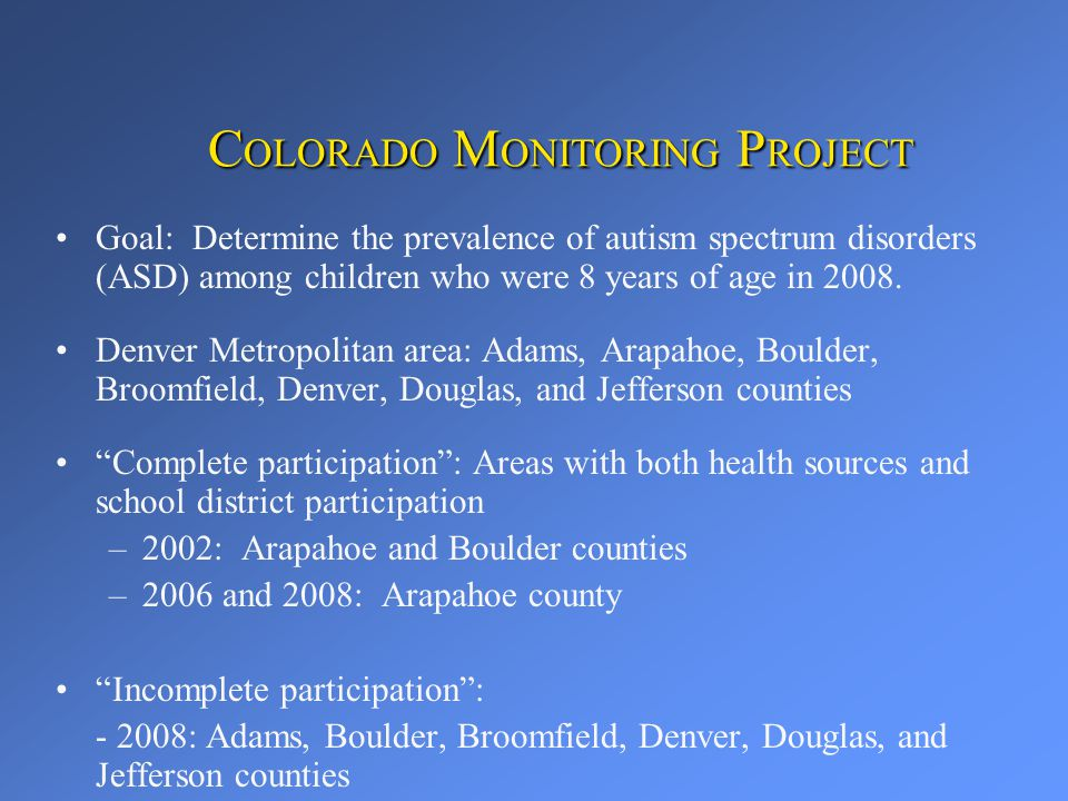 Permission to Access Records Health care facilities: – ASD is a reportable public health condition Children < 10 years of age with confirmed or suspected ASD identified by health facilities in the Denver Metropolitan area are reportable to the Colorado Department of Public Health and Environment.
