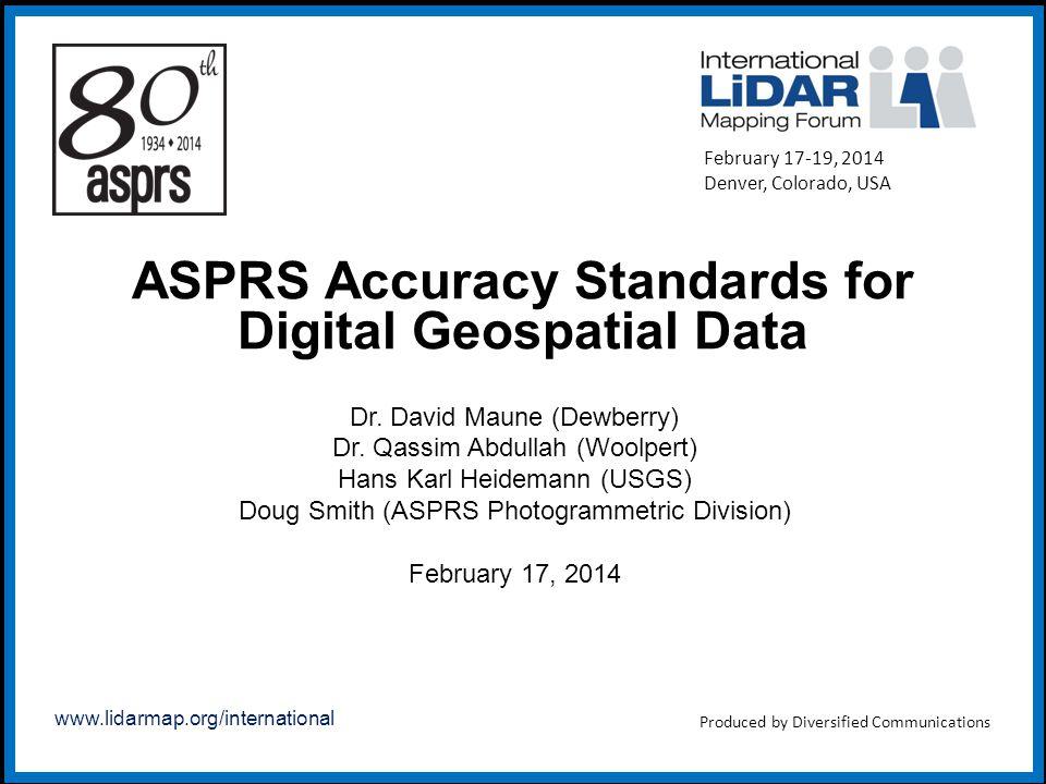 www.lidarmap.org/international ASPRS Accuracy Standards for Digital Geospatial Data Dr. David Maune (Dewberry) Dr. Qassim Abdullah (Woolpert) Hans Kar