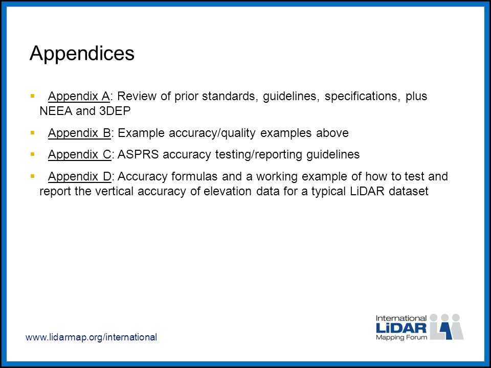 www.lidarmap.org/international Appendices  Appendix A: Review of prior standards, guidelines, specifications, plus NEEA and 3DEP  Appendix B: Exampl