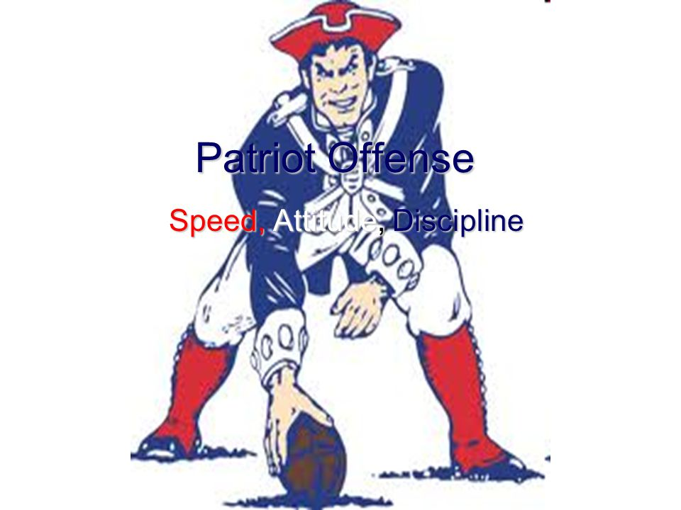 Patriot Offense Speed, Attitude, Discipline