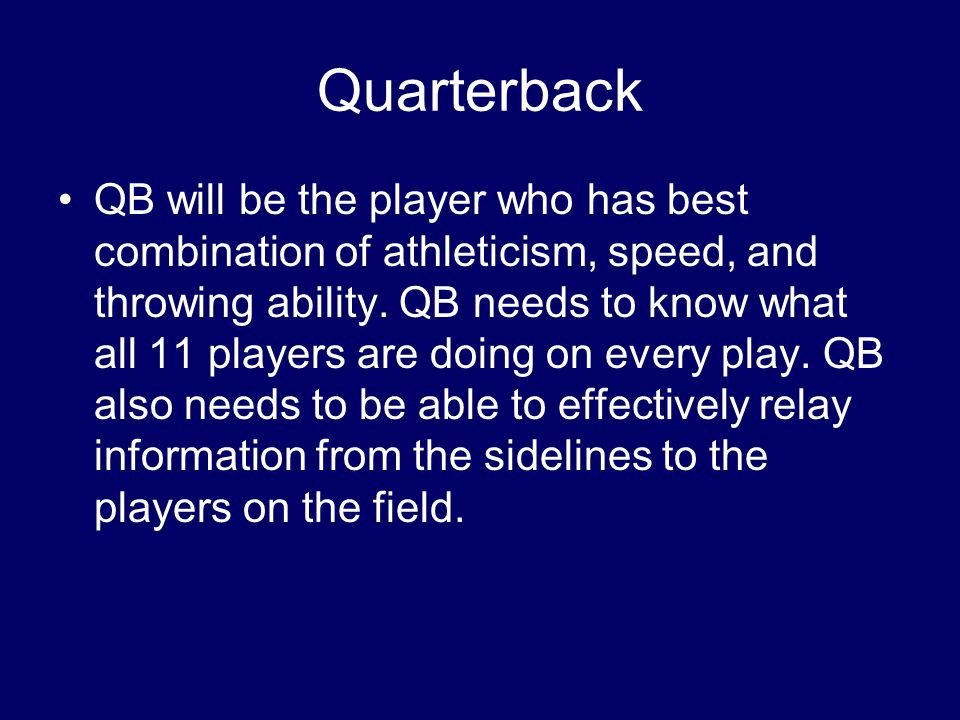 Quarterback QB will be the player who has best combination of athleticism, speed, and throwing ability.