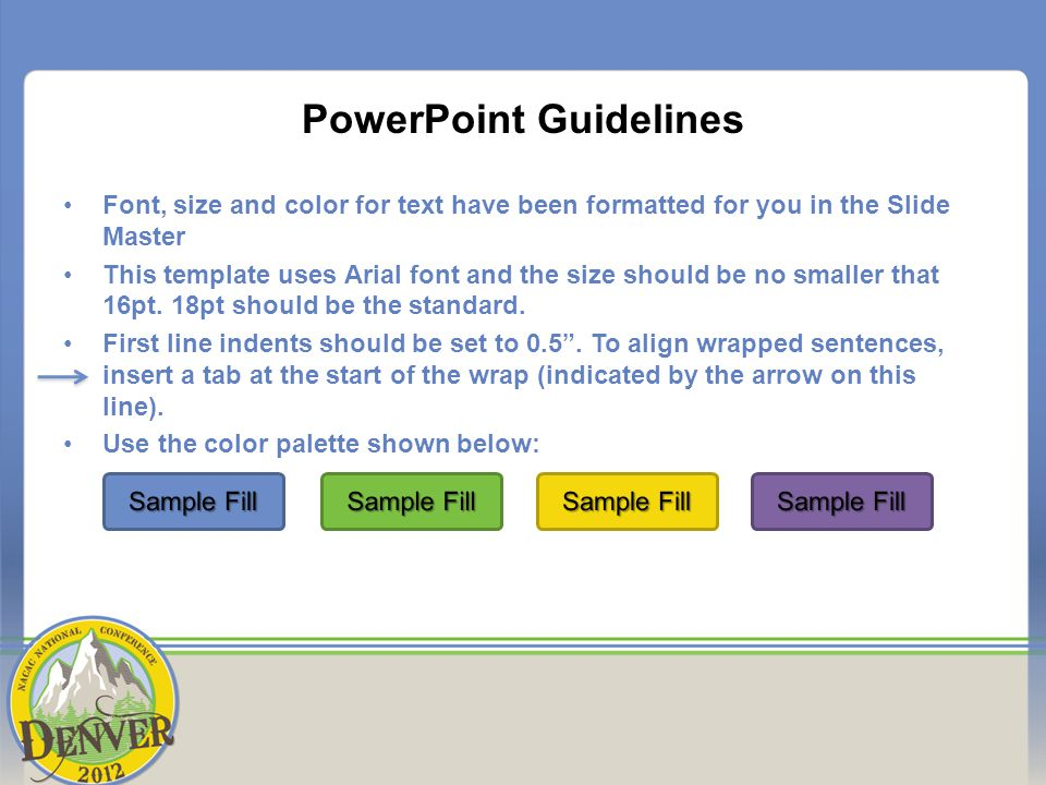 PowerPoint Guidelines Font, size and color for text have been formatted for you in the Slide Master This template uses Arial font and the size should be no smaller that 16pt.