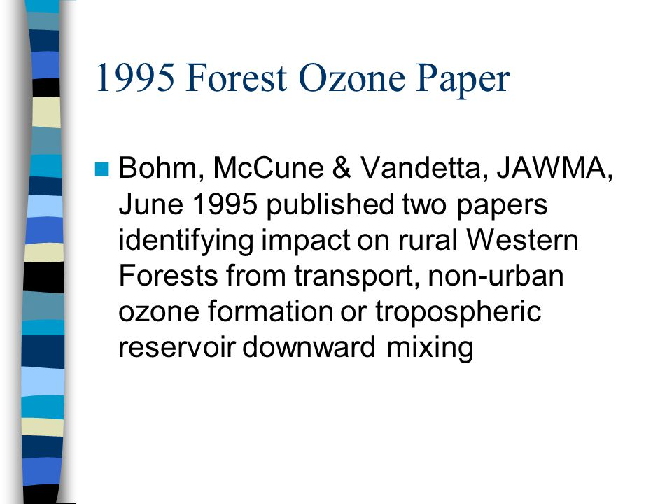1995 Forest Ozone Paper Bohm, McCune & Vandetta, JAWMA, June 1995 published two papers identifying impact on rural Western Forests from transport, non-urban ozone formation or tropospheric reservoir downward mixing