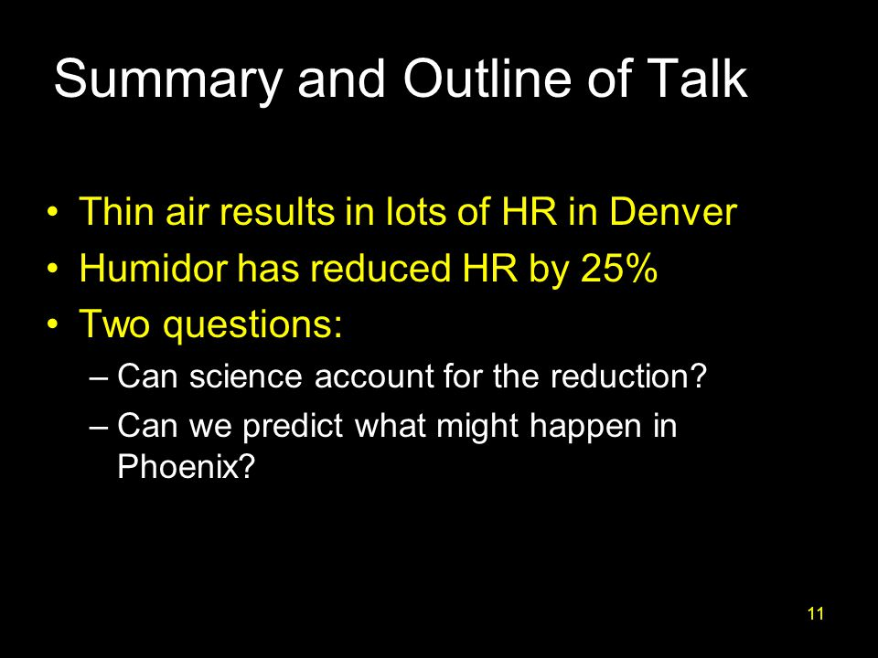 Summary and Outline of Talk Thin air results in lots of HR in Denver Humidor has reduced HR by 25% Two questions: –Can science account for the reduction.