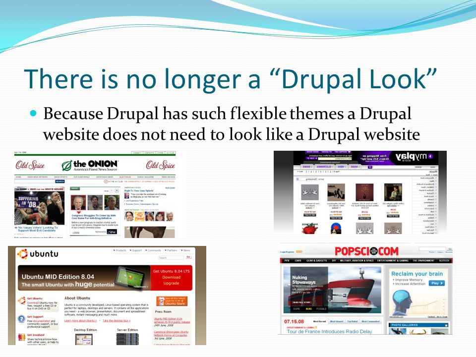 There is no longer a Drupal Look Because Drupal has such flexible themes a Drupal website does not need to look like a Drupal website