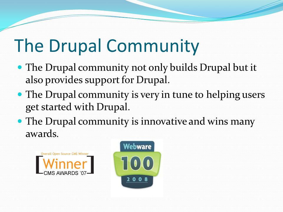 The Drupal Community The Drupal community not only builds Drupal but it also provides support for Drupal.