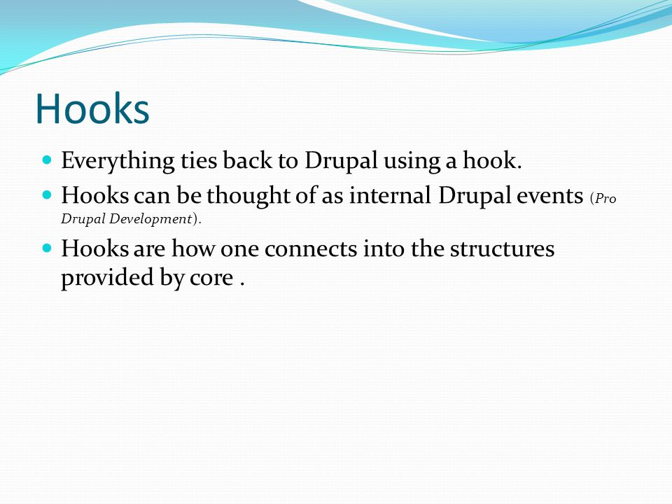 Hooks Everything ties back to Drupal using a hook.