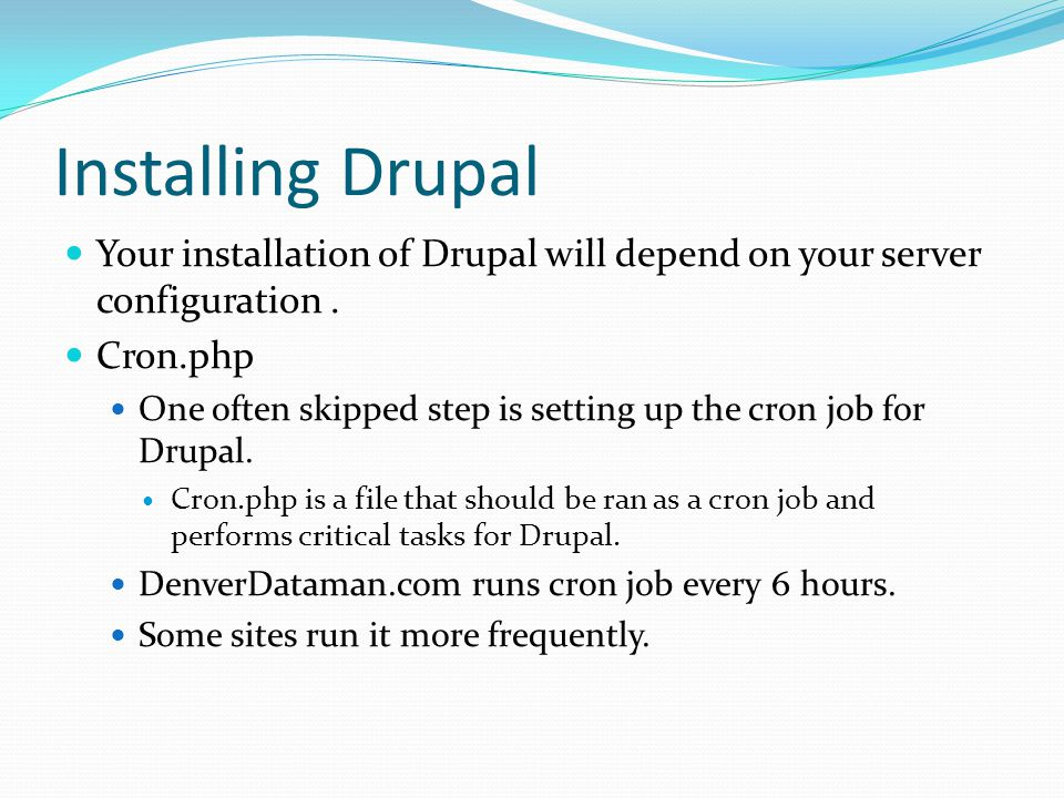 Installing Drupal Your installation of Drupal will depend on your server configuration.