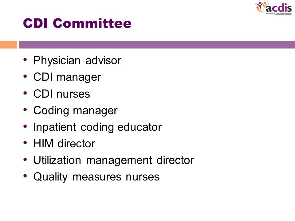 CDI Committee Physician advisor CDI manager CDI nurses Coding manager Inpatient coding educator HIM director Utilization management director Quality measures nurses