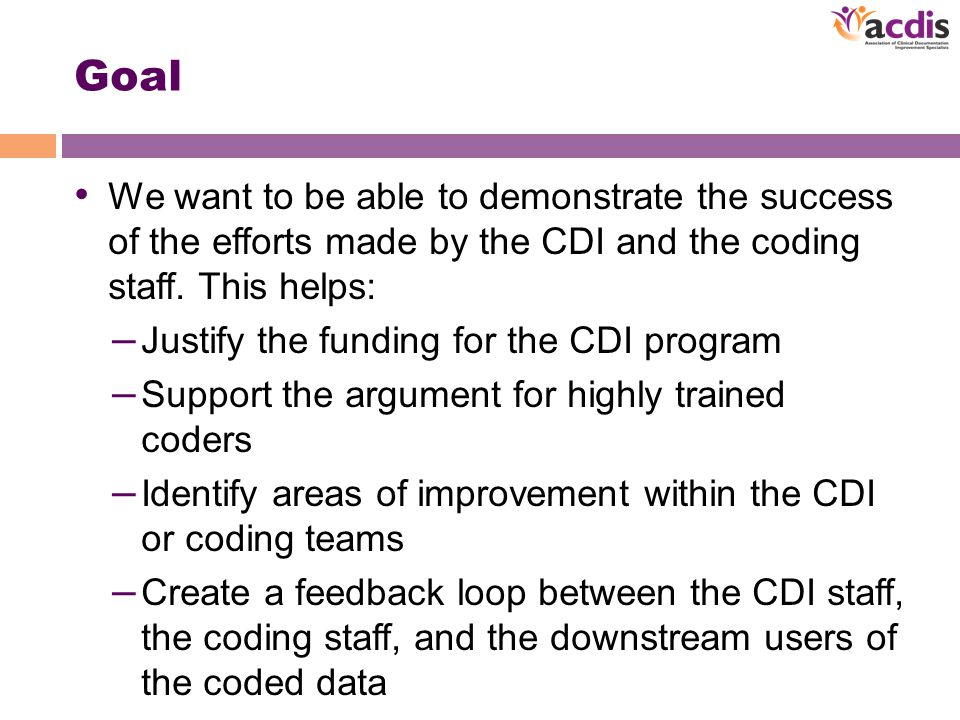 Goal We want to be able to demonstrate the success of the efforts made by the CDI and the coding staff.