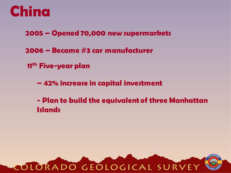 China 2005 – Opened 70,000 new supermarkets 2006 – Became #3 car manufacturer – 42% increase in capital investment 11 th Five-year plan - Plan to build the equivalent of three Manhattan Islands