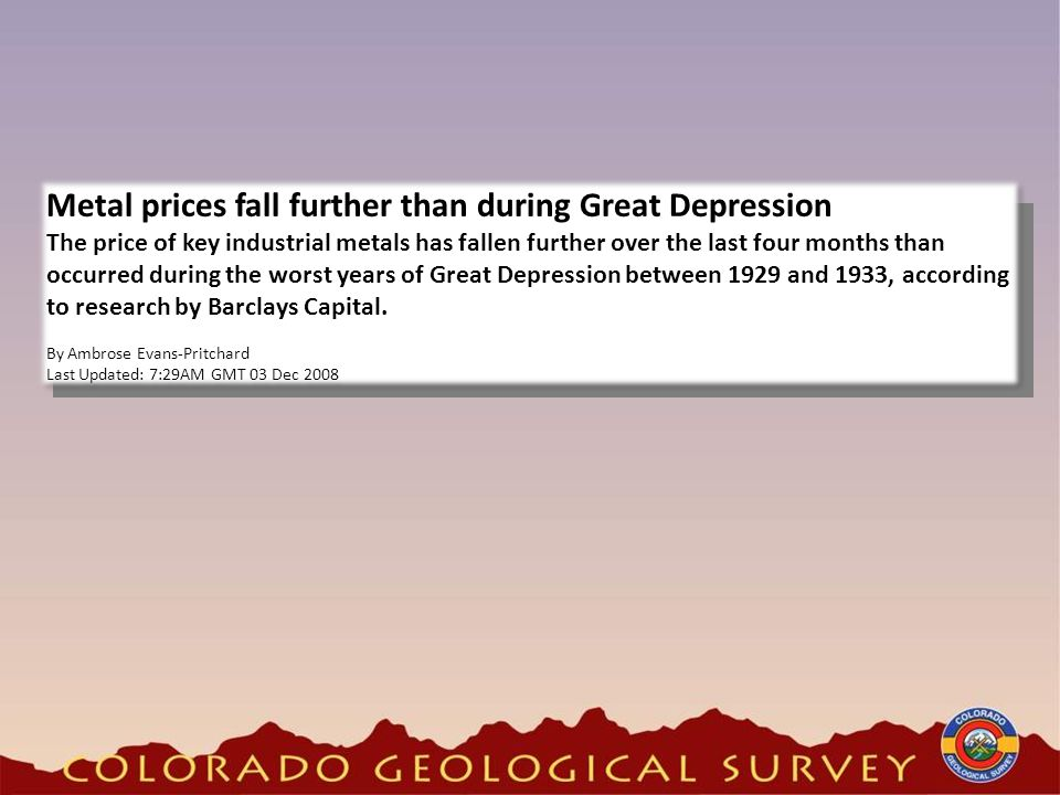 Metal prices fall further than during Great Depression The price of key industrial metals has fallen further over the last four months than occurred during the worst years of Great Depression between 1929 and 1933, according to research by Barclays Capital.