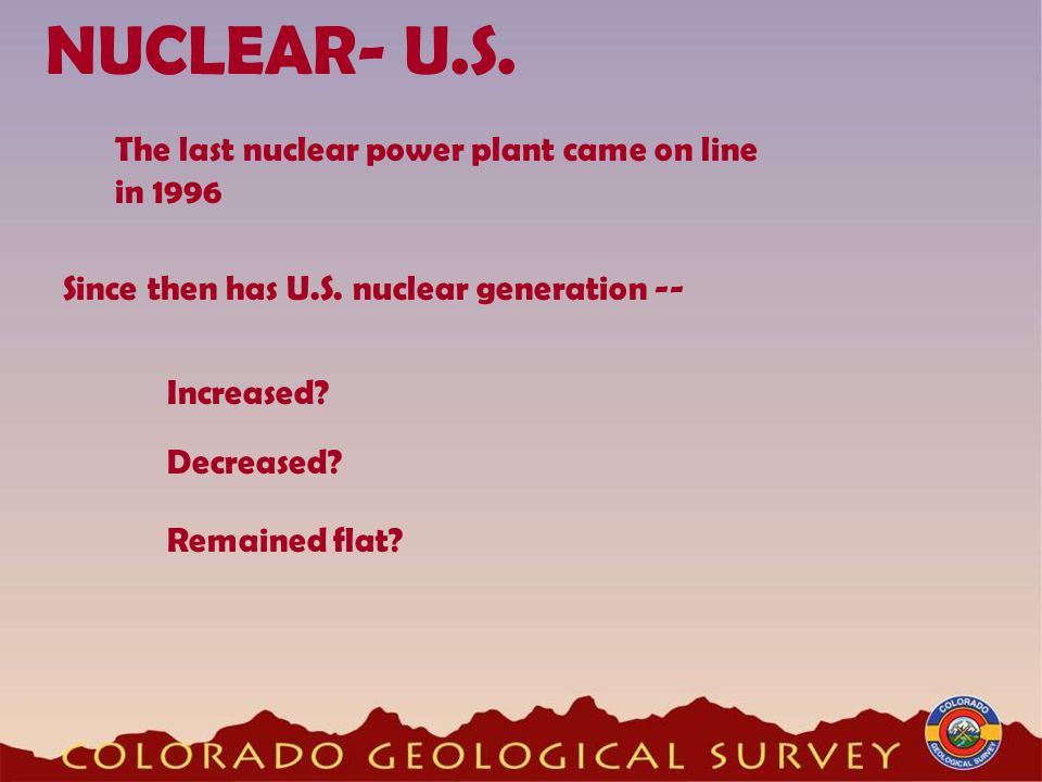 NUCLEAR- U.S. The last nuclear power plant came on line in 1996 Since then has U.S.