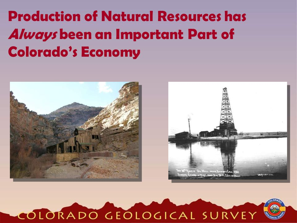 Production of Natural Resources has Always been an Important Part of Colorado's Economy