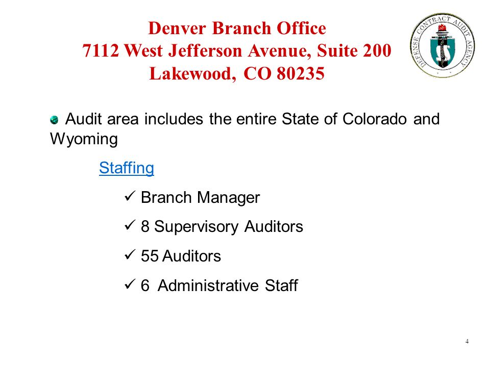 4 Denver Branch Office 7112 West Jefferson Avenue, Suite 200 Lakewood, CO 80235 Audit area includes the entire State of Colorado and Wyoming Staffing
