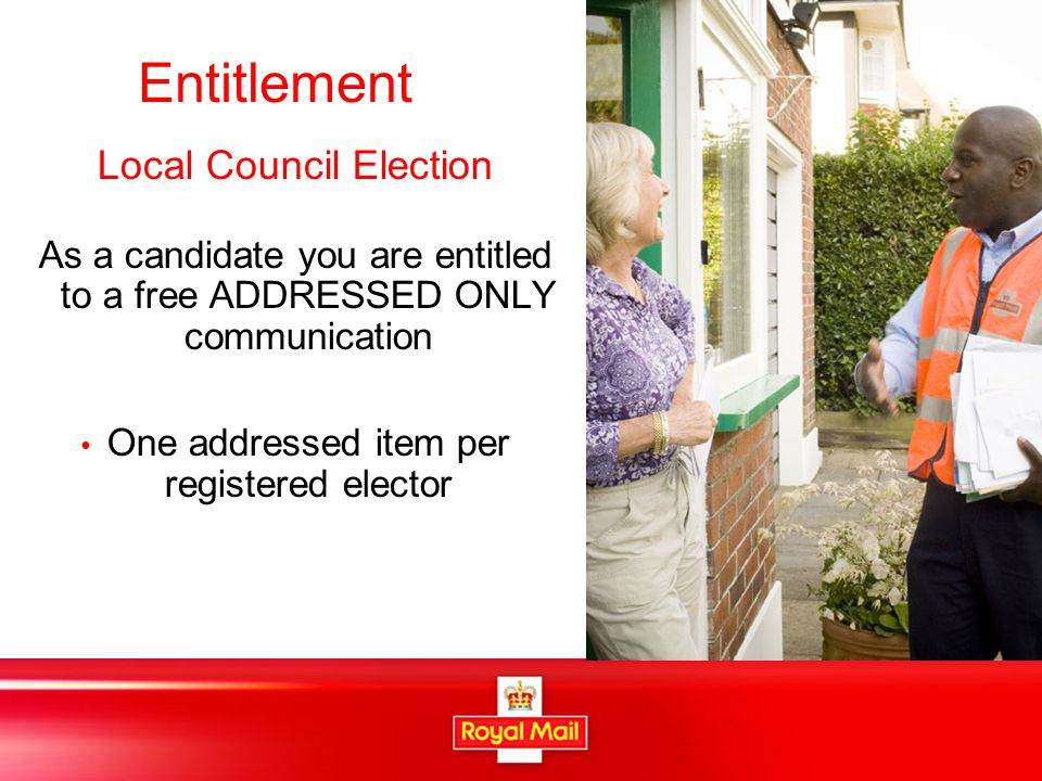 Service Standards (Local Council Election)  Candidates Literature Must contain 'Election Communication' No vetting required (But can be refused if obscene,indecent or offensive) Designated handover points (without notice)  Delivery Timescales Addressed 3 days  Last Posting Dates Addressed – Wednesday 27 April