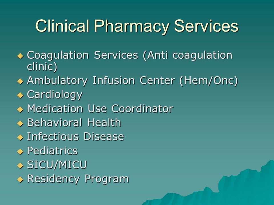Clinical Pharmacy Services  Coagulation Services (Anti coagulation clinic)  Ambulatory Infusion Center (Hem/Onc)  Cardiology  Medication Use Coord