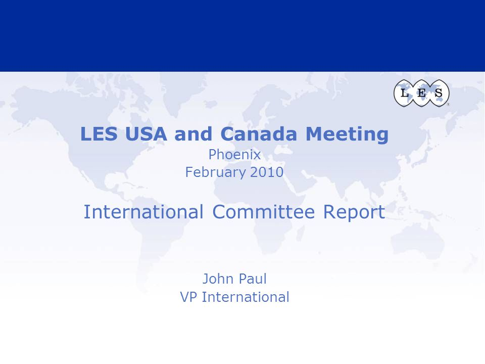 LES USA and Canada Meeting Phoenix February 2010 International Committee Report John Paul VP International