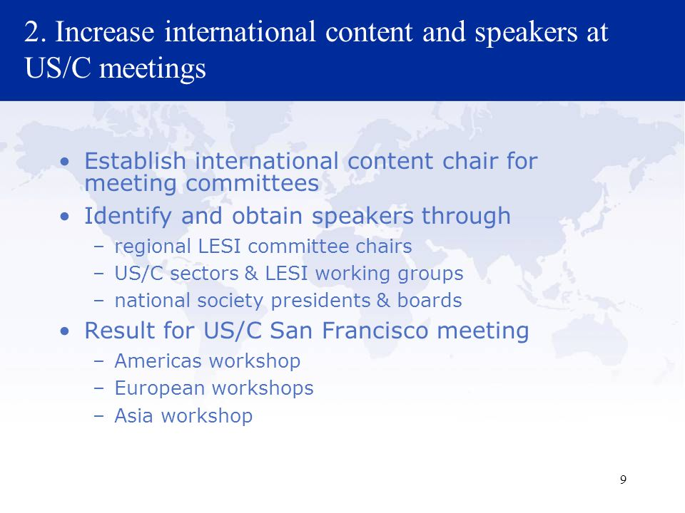 9 2. Increase international content and speakers at US/C meetings Establish international content chair for meeting committees Identify and obtain spe