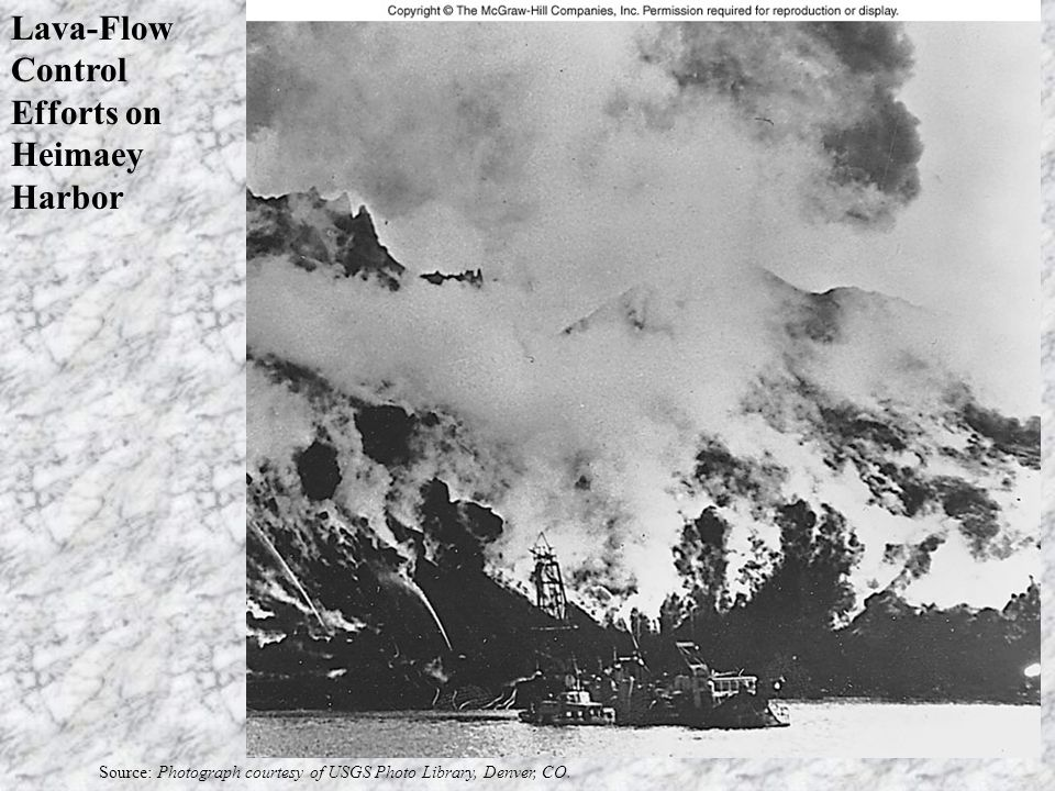 Lava-Flow Control Efforts on Heimaey Harbor Source: Photograph courtesy of USGS Photo Library, Denver, CO.