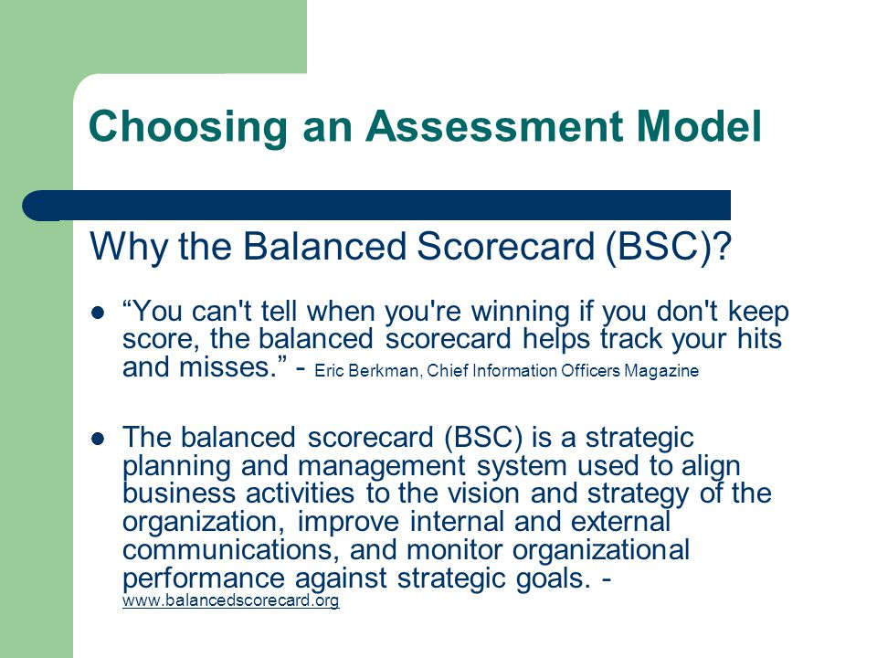 Choosing an Assessment Model Why the Balanced Scorecard (BSC).