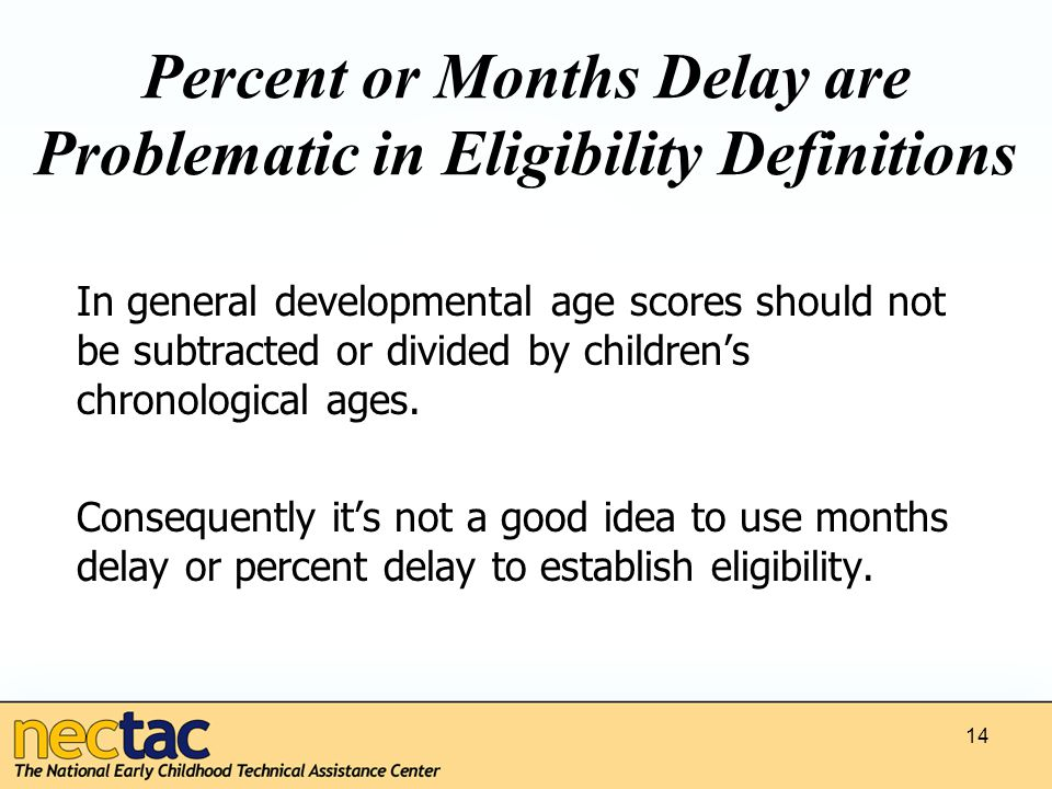 14 Percent or Months Delay are Problematic in Eligibility Definitions In general developmental age scores should not be subtracted or divided by children's chronological ages.
