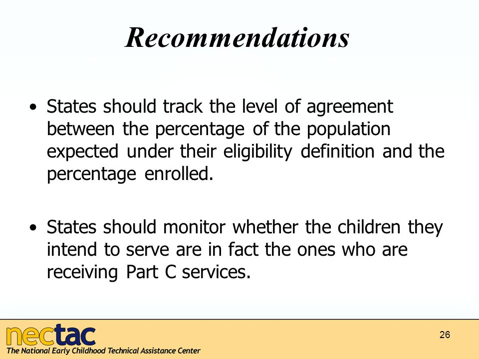 Recommendations States should track the level of agreement between the percentage of the population expected under their eligibility definition and the percentage enrolled.