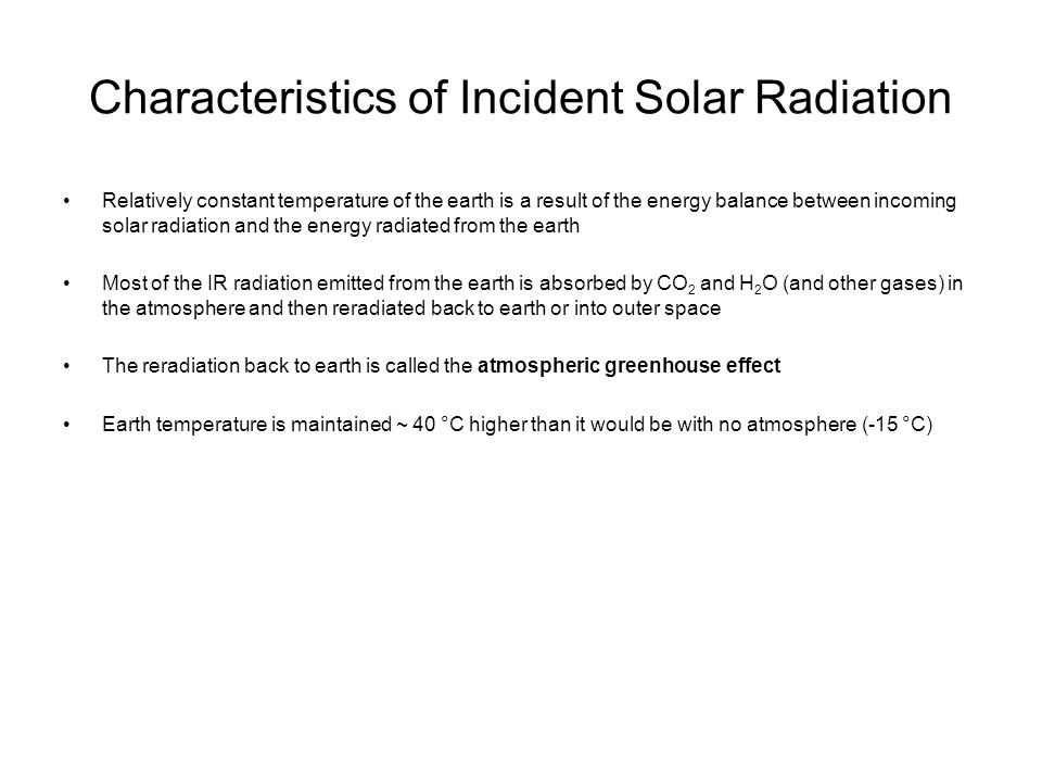 Characteristics of Incident Solar Radiation Relatively constant temperature of the earth is a result of the energy balance between incoming solar radi
