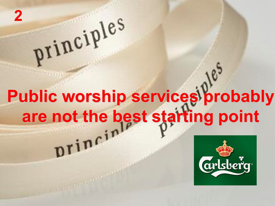 Public worship services probably are not the best starting point 2