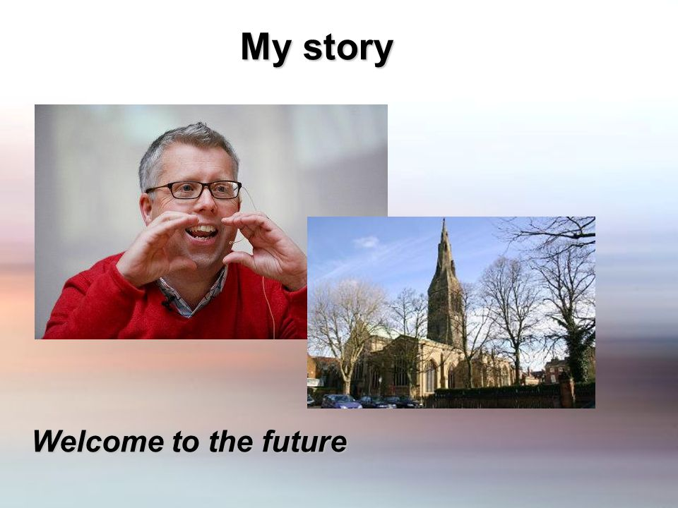 My story Welcome to the future