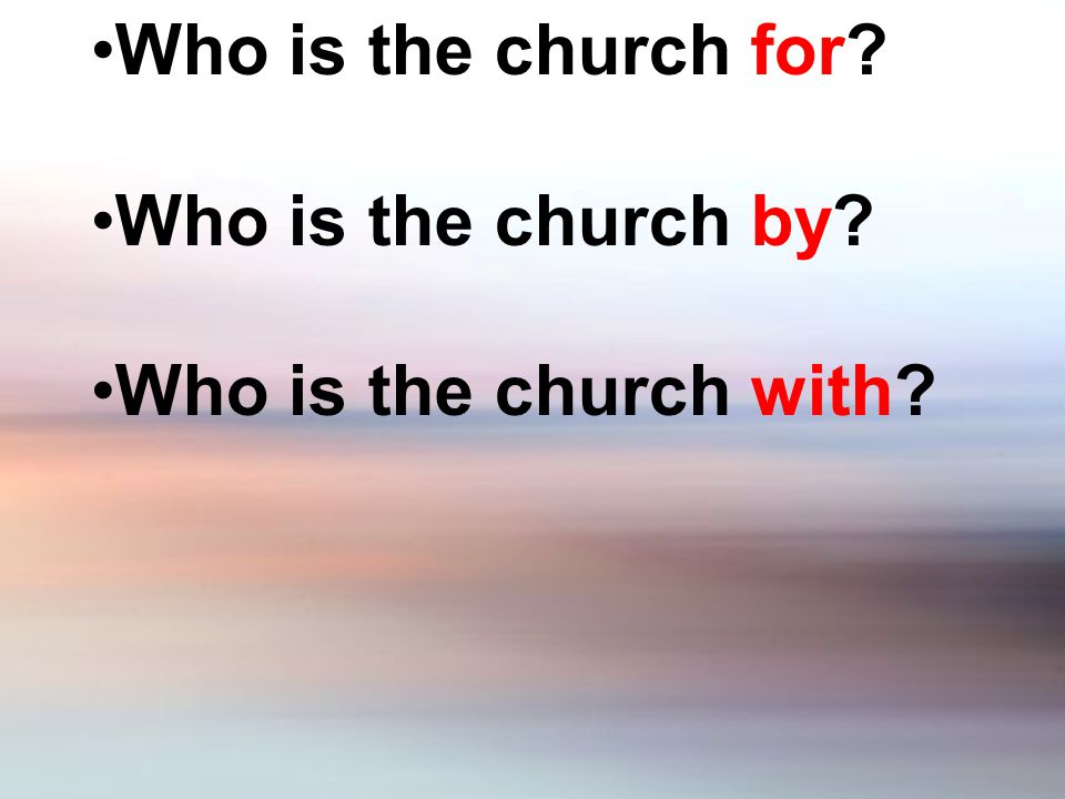 Who is the church for Who is the church by Who is the church with