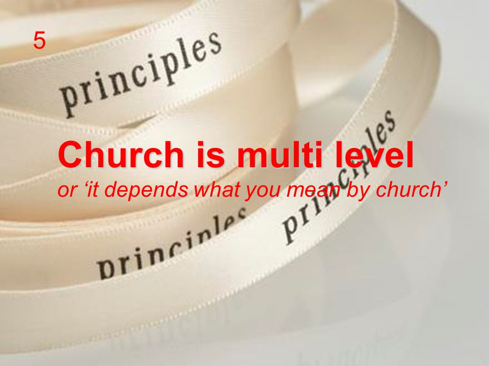 Church is multi level or 'it depends what you mean by church' 5