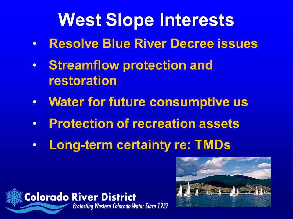 West Slope Interests Resolve Blue River Decree issues Streamflow protection and restoration Water for future consumptive us Protection of recreation assets Long-term certainty re: TMDs